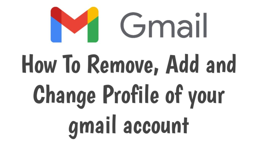 How To Remove, Add and Change Profile of your gmail account 2021