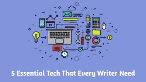 5 Essential Tech That Every Writer Need