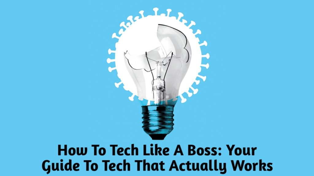 How To Tech Like A Boss: Your Guide To Tech That Actually Works