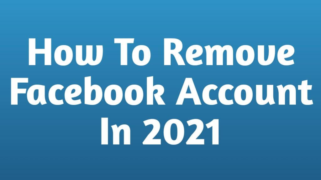How to Remove Your Facebook Account in 2021
