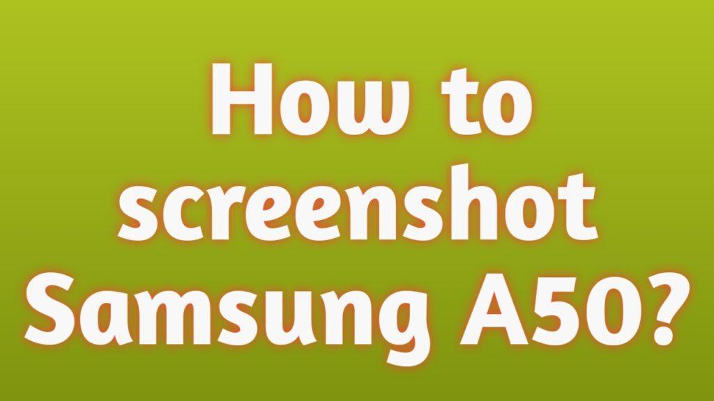 How to screenshot Samsung A50?