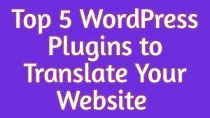 Top 5 WordPress Plugins to Translate Your Website