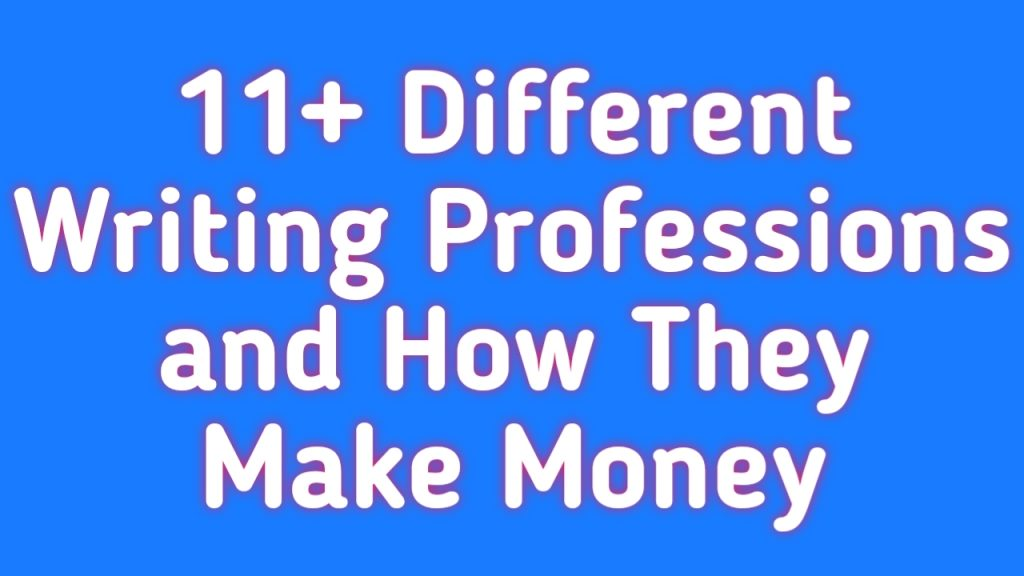 11+ Different Writing Professions and How They Make Money