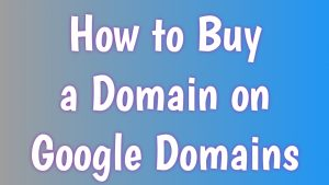 How to Buy a Domain on Google Domains