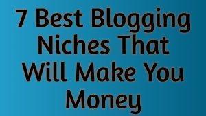 7 Best Blogging Niches That Will Make You Money