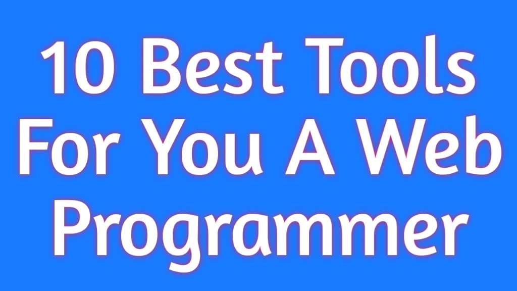 10 Best Tools For You A Web Programmer