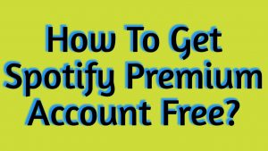 How To Get Spotify Premium Account Free?