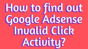 How to find out Google Adsense Invalid Click Activity?