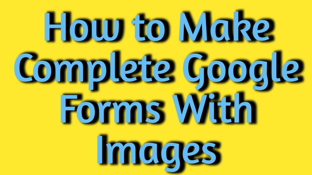 How to Make Complete Google Forms With Images