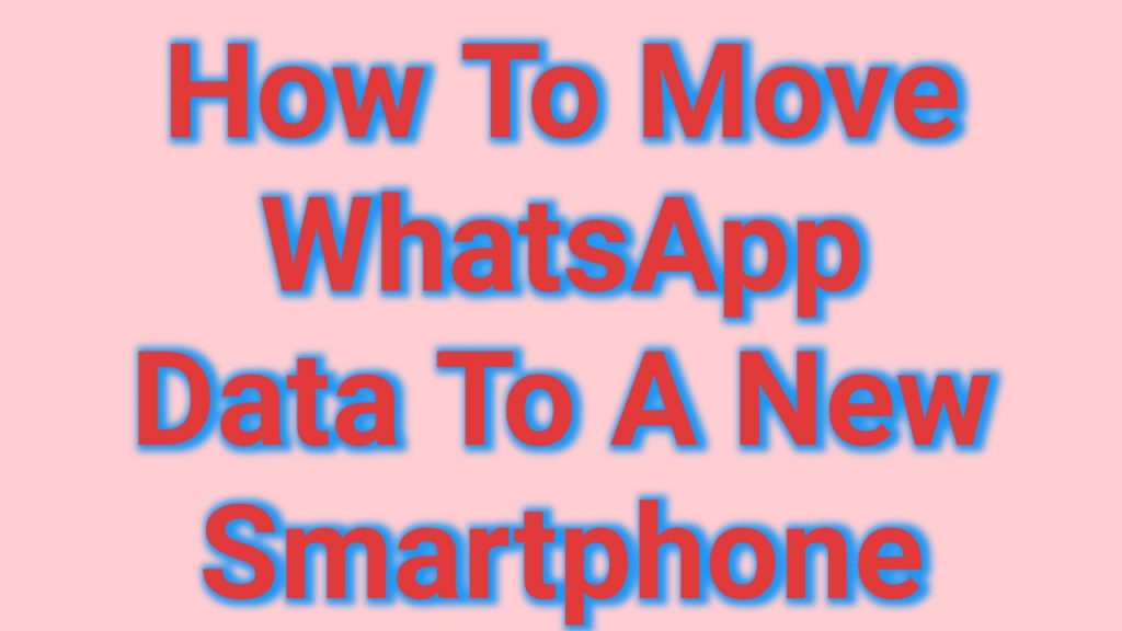 How to move WhatsApp data to a new Smartphone